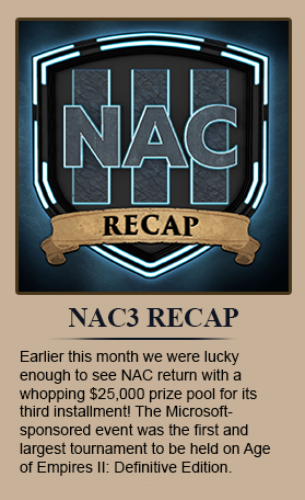 Earlier this month we were lucky enough to see NAC return with a whopping $25,000 prize pool for it's third installment! The Microsoft-sponsored event was the first and largest tournament to be held on Age of Empires II: Definitive Edition.