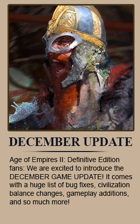 December Update 34055 - Age of Empires II: Definitive Edition fans: We are excited to introduce the DECEMBER GAME UPDATE! It comes with a huge list of bug fixes, civilization balance changes, gameplay additions, and so much more!
